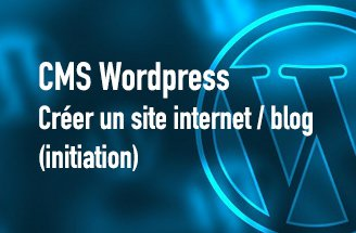 CMS Wordpress : créer un site internet / blog (initiation)